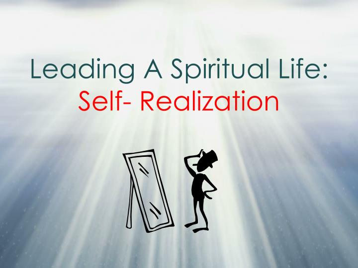 Leading a spiritual life self realization