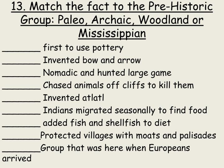 13. Match the fact to the Pre-Historic Group:
