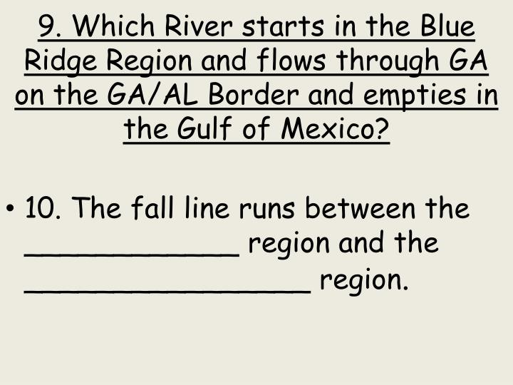 9. Which River starts in the Blue Ridge Region and flows through GA on the GA/AL Border and empties in the Gulf of Mexico?