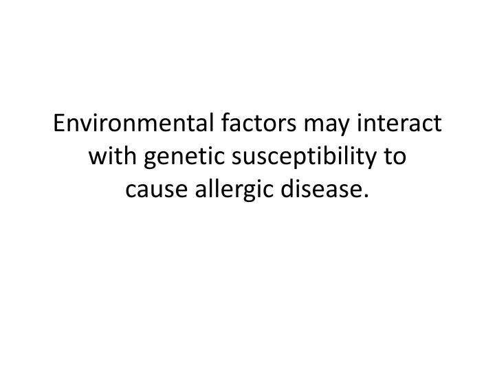 Environmental factors may interact with genetic susceptibility to