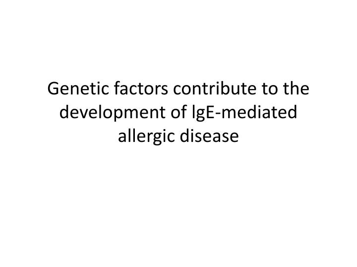 Genetic factors contribute to the development of lge mediated allergic disease