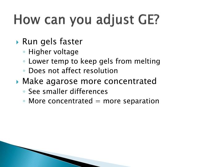How can you adjust GE?