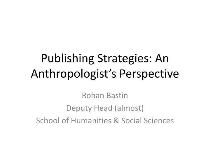 Publishing strategies an anthropologist s perspective