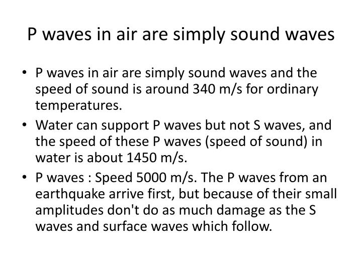 P waves in air are simply sound waves