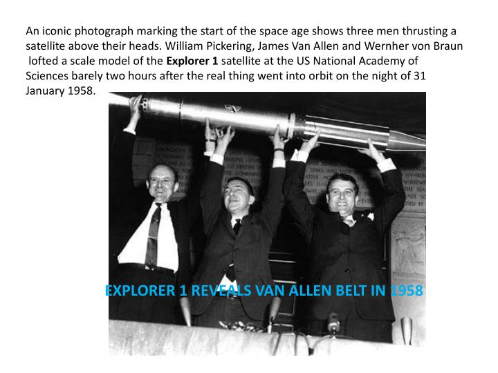 An iconic photograph marking the start of the space age shows three men thrusting a satellite above their heads. William Pickering, James Van Allen and