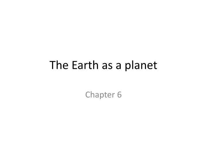 The Earth as a planet