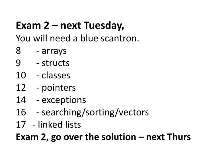Exam 2 – next Tuesday