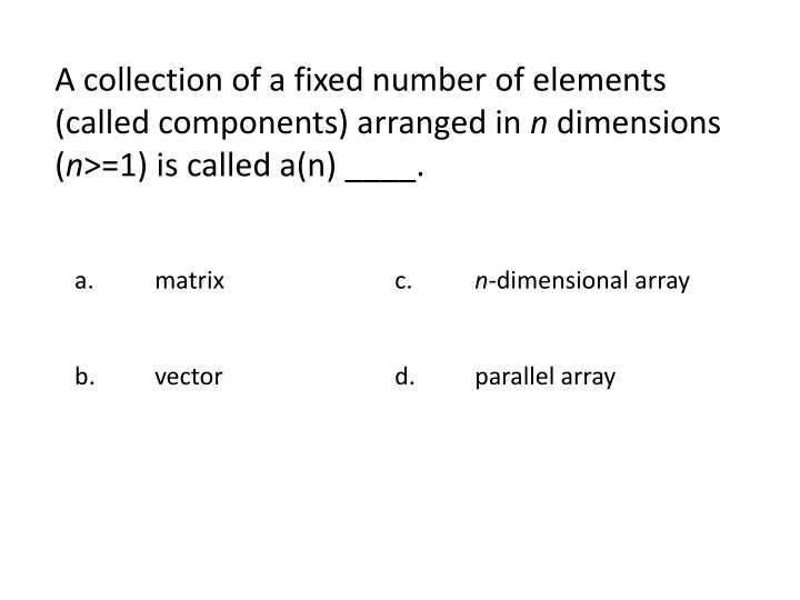 A collection of a fixed number of elements (called components) arranged in