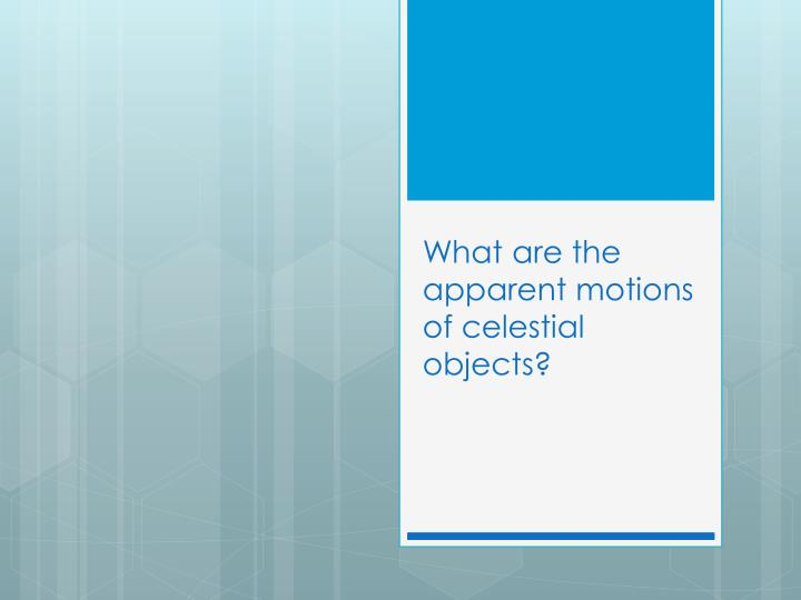 What are the apparent motions of celestial objects