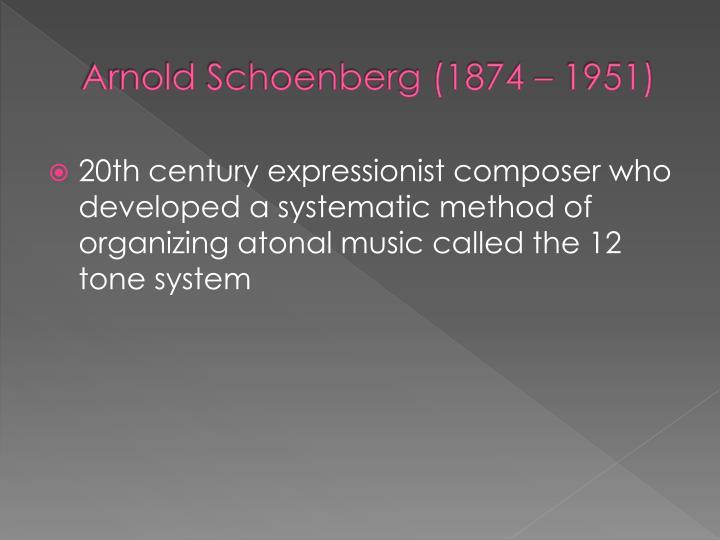 Arnold Schoenberg (1874 – 1951)
