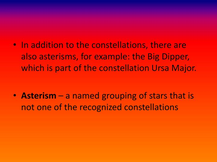 In addition to the constellations, there are also asterisms, for example: the Big Dipper, which is part of the constellation