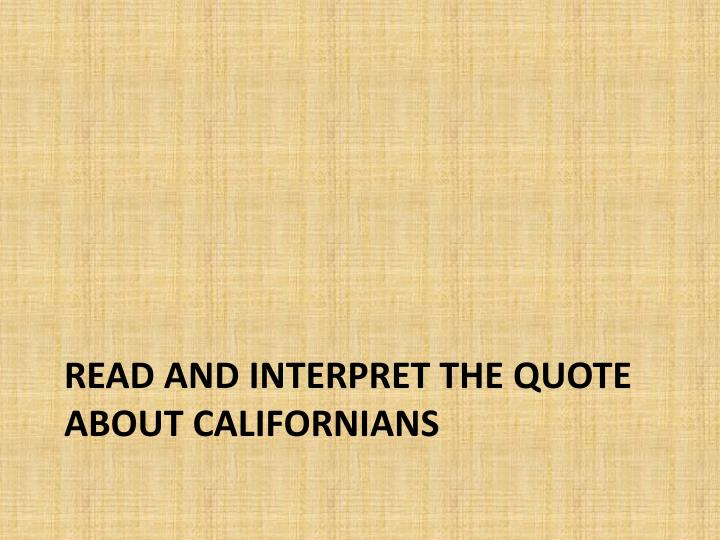 Read and interpret the quote about Californians