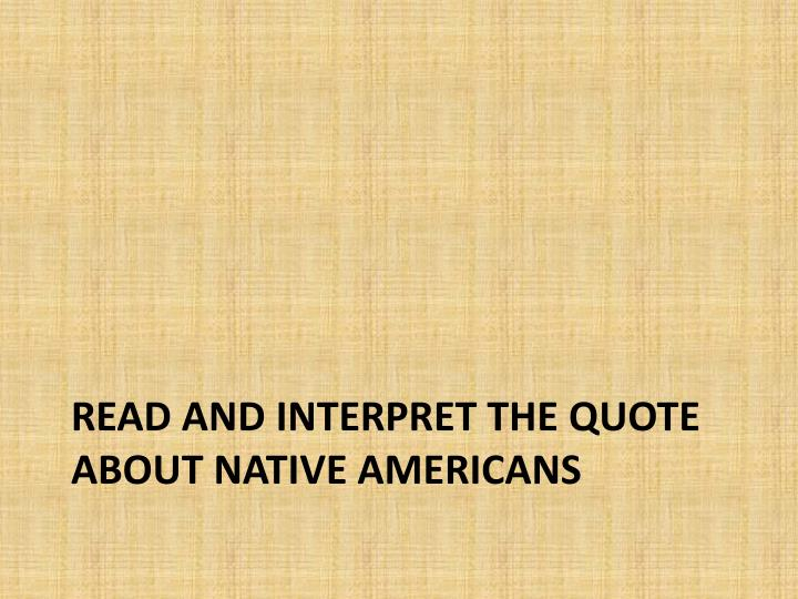 Read and interpret the quote about Native Americans