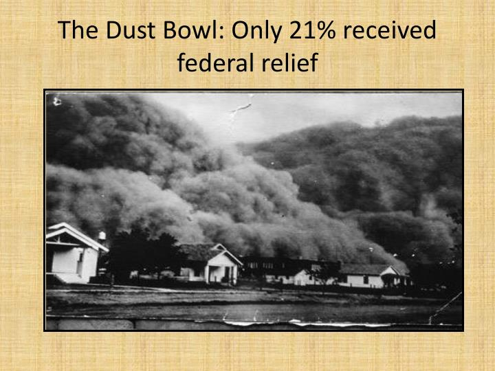 The dust bowl only 21 received federal relief