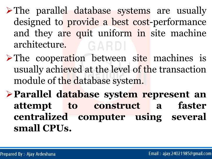 The parallel database systems are usually designed to provide a best cost-performance and they are quit uniform in site machine architecture.
