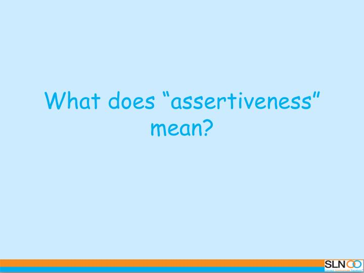 What does assertiveness mean