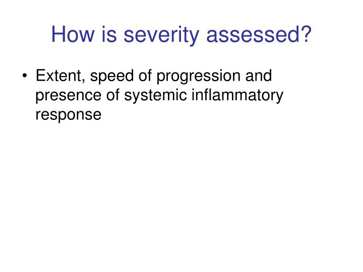 How is severity assessed?
