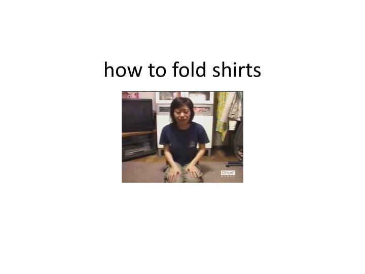 H ow to fold shirts