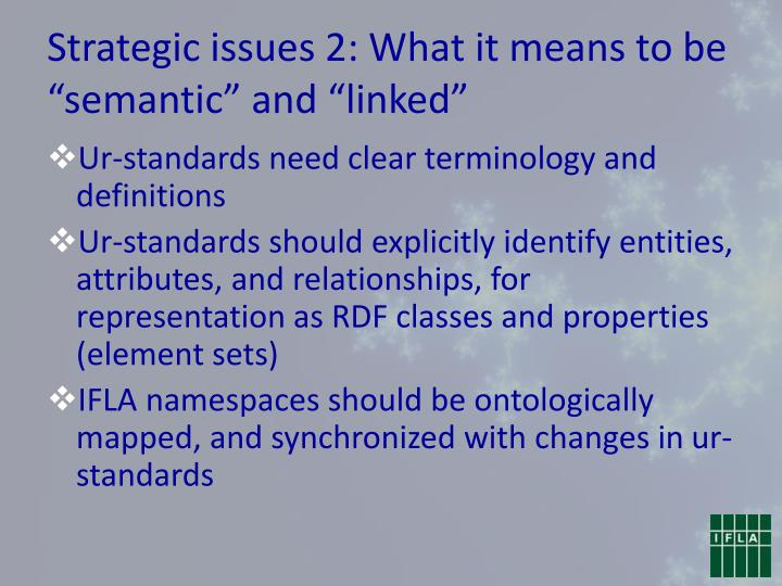 "Strategic issues 2: What it means to be ""semantic"" and ""linked"""