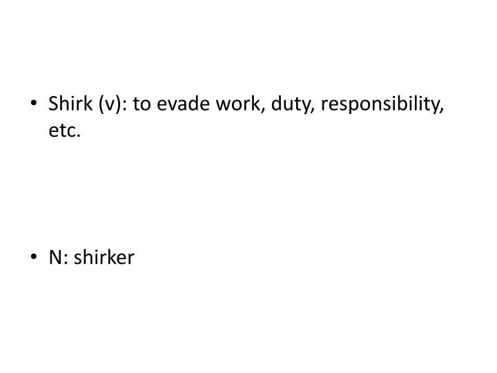 Shirk (v): to evade work, duty, responsibility, etc.