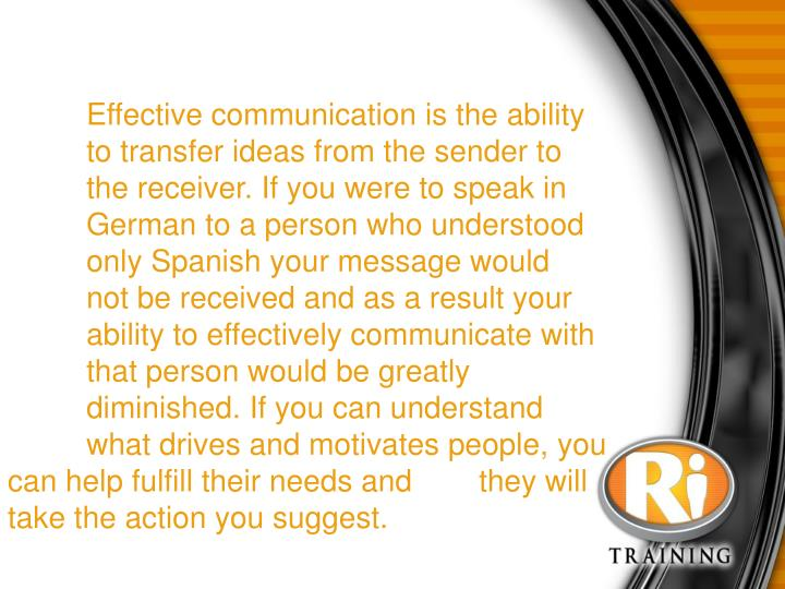 Effective communication is the ability to transfer ideas from the sender to the receiver. If you ...