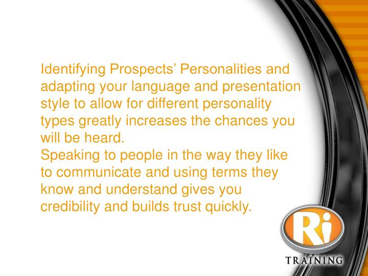 Identifying Prospects' Personalities and adapting your language and presentation style to allow...