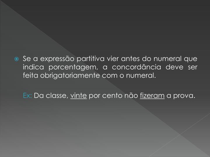 Se a expressão partitiva vier antes do numeral que indica porcentagem, a concordância deve ser feita obrigatoriamente com o numeral.