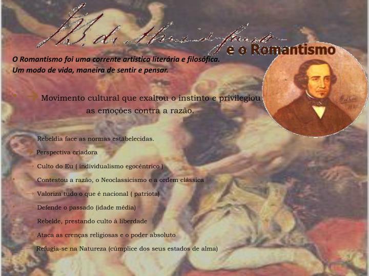 O Romantismo foi uma corrente artística literária e filosófica.