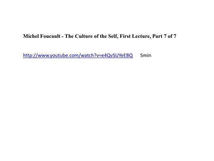 Michel Foucault - The Culture of the Self, First Lecture, Part