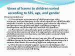 views of harms to children varied according to ses age and gender