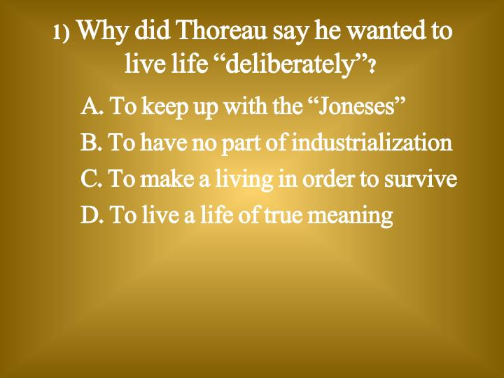 """1) Why did Thoreau say he wanted to live life """"deliberately""""?"""