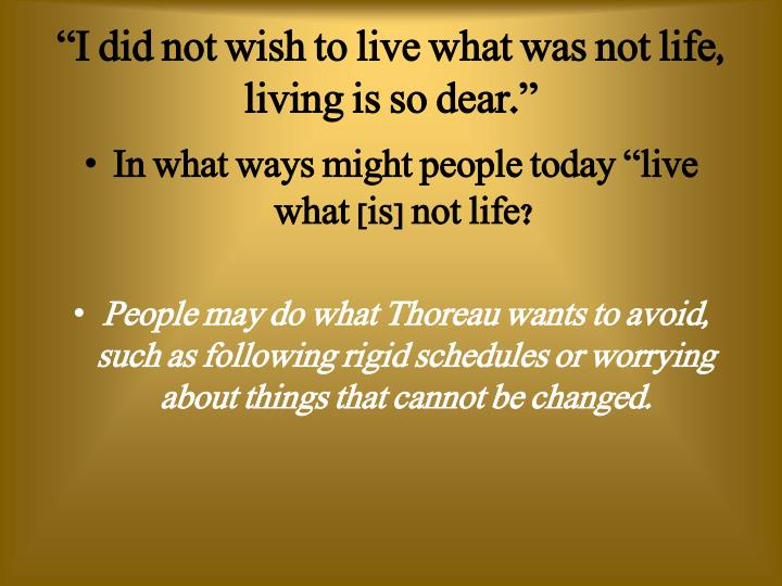 """I did not wish to live what was not life, living is so dear."""