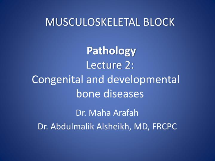 Musculoskeletal block pathology lecture 2 congenital and developmental bone diseases