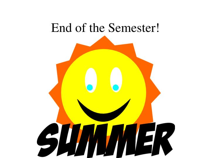 End of the Semester!