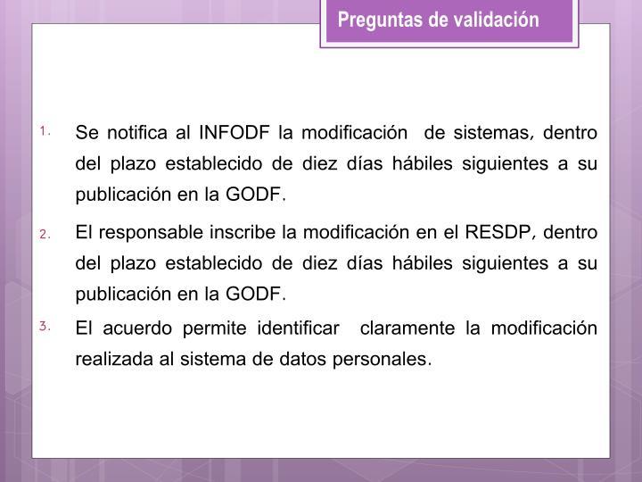 Se notifica al INFODF la modificación  de sistemas, dentro del plazo establecido de diez días hábiles siguientes a su publicación en la GODF.