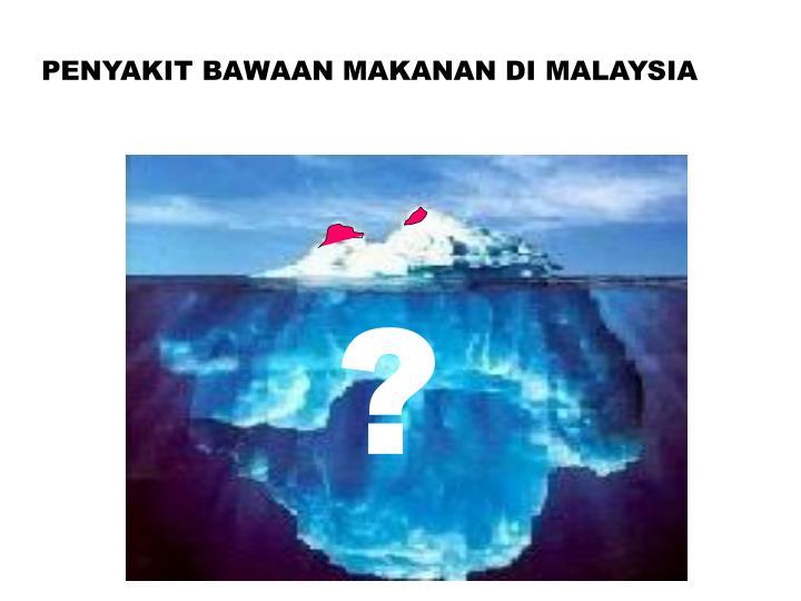 PENYAKIT BAWAAN MAKANAN DI MALAYSIA