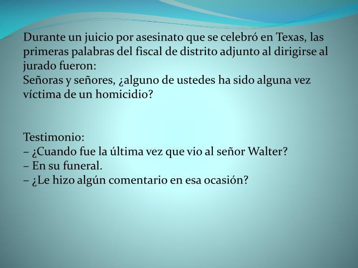 Durante un juicio por asesinato que se celebró en Texas, las primeras palabras del fiscal de distrito adjunto al dirigirse al jurado fueron: