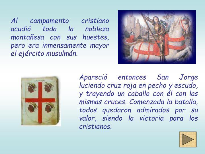 Al campamento cristiano acudió toda la nobleza montañesa con sus huestes, pero era inmensamente mayor el ejército musulmán.