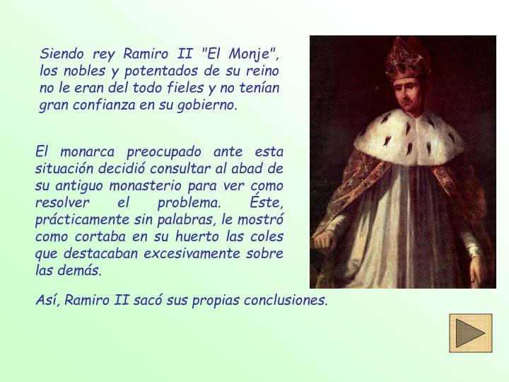 """Siendo rey Ramiro II """"El Monje"""", los nobles y potentados de su reino no le eran del todo fieles y no tenían gran confianza en su gobierno."""