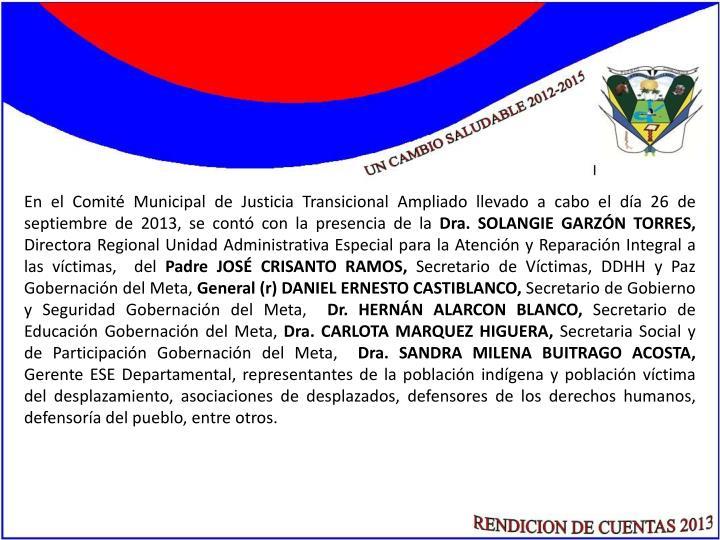 En el Comité Municipal de Justicia Transicional Ampliado llevado a cabo el día 26 de septiembre de 2013, se contó con la presencia de la