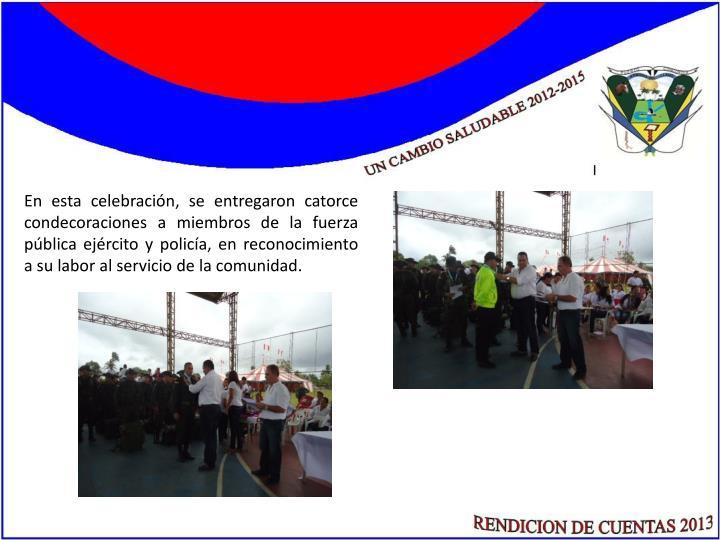 En esta celebración, se entregaron catorce condecoraciones a miembros de la fuerza pública ejército y policía, en reconocimiento a su labor al servicio de la comunidad.