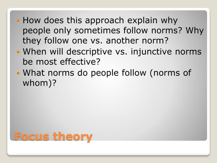 How does this approach explain why people only sometimes follow norms? Why they follow one vs. another norm?