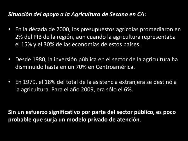 Situación del apoyo a la Agricultura de Secano en CA