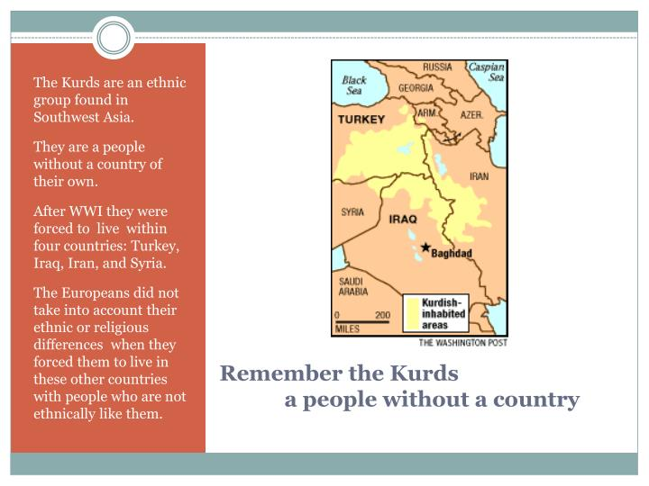 The Kurds are an ethnic group found in Southwest Asia.