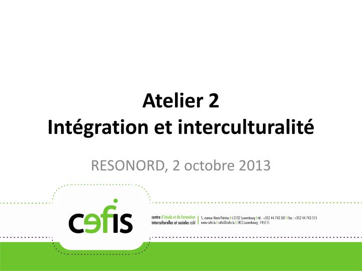 Atelier 2 int gration et interculturalit