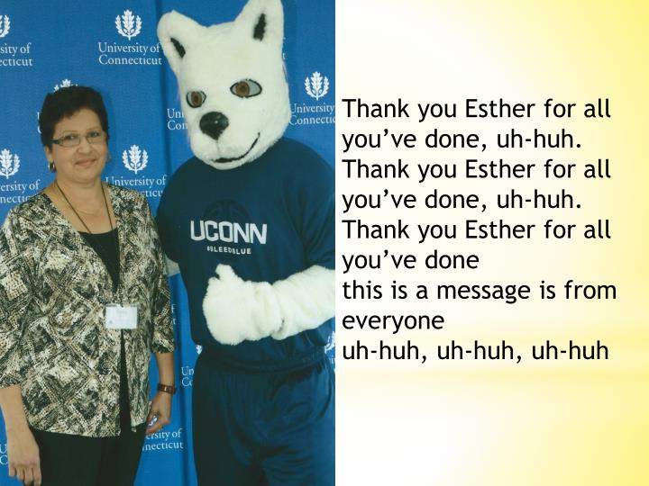 Thank you Esther for all you've done, uh-huh.