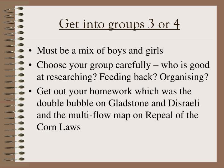 Get into groups 3 or 4