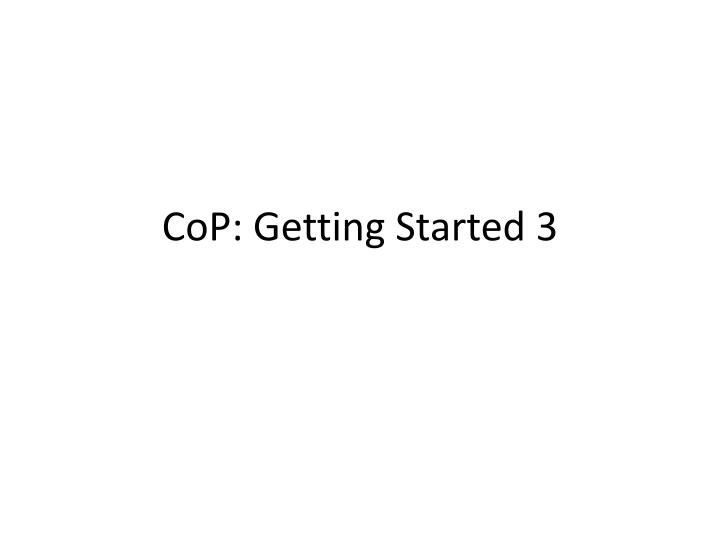 Cop getting started 3