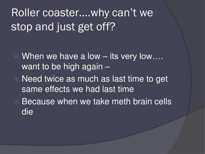 Roller coaster….why can't we stop and just get off?