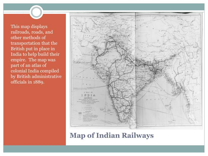 This map displays railroads, roads, and other methods of transportation that the British put in place in India to help build their empire.  The map was part of an atlas of colonial India compiled by British administrative officials in 1889.